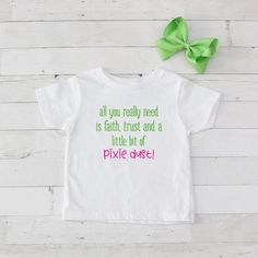 All You Really Need Is Faith, Trust..Pixie Dust Graphic T-Shirt
