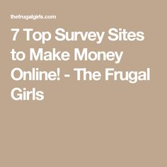 7 Top Survey Sites to Make Money Online! - The Frugal Girls