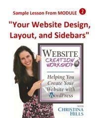 Sample Lesson on creating Your WordPress Design, Layout and Sidebars http://www.websitecreationworkshop.com/blog/wordpress-tips/download-the-sample-lesson/