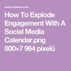How To Explode Engagement With A Social Media Calendar.png 800×7964 pixelů