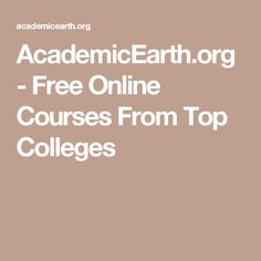 free online college courses - AcademicEarth - Free Online Courses From Top Colleges College Essay Topics, College Admission Essay, Best Online Courses, Free Courses, Online College, College Fun, Student Scholarships, Top Colleges, College Courses