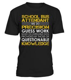 School Bus Attendant We Do Precision Guess Work Job Title T-Shirt #SchoolBusAttendant
