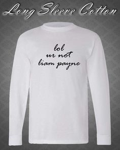 lol ur not liam payne shirt one direction by longsleevecotton