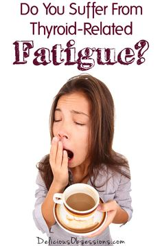 What is Thyroid-Related Fatigue? // deliciousobsessions.com