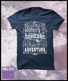 """"""" I am looking for someone to share in an adventure.."""" Hobbit T-shirt :)"""