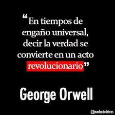 En tiempos de engaño universal, decir la verdad se convierte en un acto revolucionario