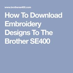 How To Download Embroidery Designs To The Brother SE400