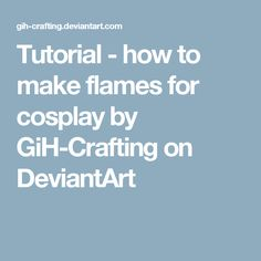 Tutorial - how to make flames for cosplay by GiH-Crafting on DeviantArt