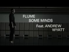 Flume - Some Minds (feat. Andrew Wyatt) (Official Music Video) Flume, Marry Me. plz and ty