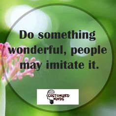 """Do something wonderful, people may imitate it."" #Think #CustomizedMinds"
