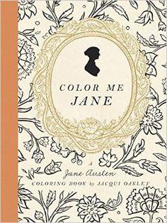 Color Me Jane: A Jane Austen Coloring Book.  by Jacqui Oakley. Clarkson Potter; Clr Csm edition, July 19, 2016. 64 p. paperback. EA.