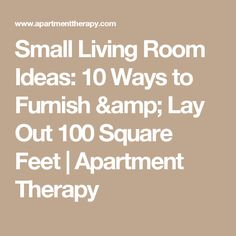 Small Living Room Ideas: 10 Ways to Furnish & Lay Out 100 Square Feet Cosy Living Room Small, Living Room Plan, Tiny Living Rooms, Living Room Furniture Layout, Living Room Remodel, Beautiful Living Rooms, Narrow Rooms, Small Rooms, Room Layout Planner