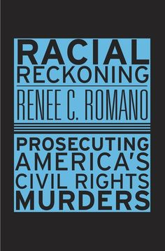 Racial Reckoning: Prosecuting America's Civil Rights Murders   Renee C. Romano   Published October 14th, 2014