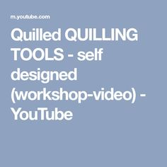 Quilled QUILLING TOOLS - self designed (workshop-video) - YouTube
