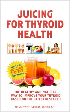 Juicing for Prostate Health: Juice Recipes to Help Reduce BPH Symptoms and the Risk of Cancer Based on the Latest Research (Juice Away Illness Book Juice Smoothie, Smoothie Recipes, Juice Recipes, Smoothies, Thyroid Health, Thyroid Diet, Thyroid Issues, Thyroid Problems, Cancer Fighting Foods