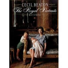 Cecil Beaton: The Royal Portraits by Roy C. Strong
