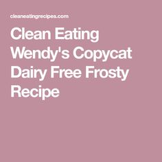 Clean Eating Wendy's Copycat Dairy Free Frosty Recipe