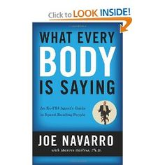 What Every Body Is Saying by Joe Navarro - Great book.