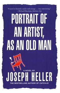 Portrait of an Artist, as an Old Man by Joseph Heller Book Club Books, New Books, Books To Read, Joseph Heller, First Novel, Start Writing, Old Men, Bestselling Author, Literature