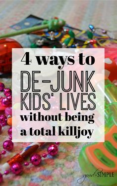 "4 way to de-junk kids' lives without being a total killjoy. Kids can accumulate a lot of junk in a short period of time! If you need help decluttering kids toys and trinkets, or preventing so many ""goodies"" from coming into your house in the first place, here are 4 tips that can help!"