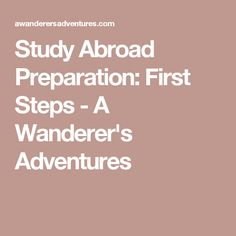 Study Abroad Preparation: First Steps - A Wanderer's Adventures