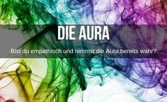 Was ist eine Aura? Wie kannst du sie wahrnehmen? Reiki, My Way, Meditation, Be Patient, Chakras, Learn To Read, To Study, Spiritual, Faith
