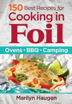 For campers, backyard grillers, hosts of tailgate parties and home cooks feeding a hungry family, these creative recipes for meals wrapped in foil packs are welcome additions to a cooking repertoire. // Food Recipe Ideas