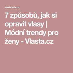 7 způsobů, jak si opravit vlasy | Módní trendy pro ženy - Vlasta.cz