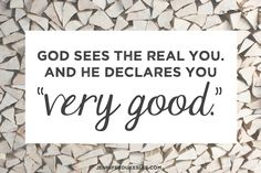When God made people, He called us VERY good. Not perfect. But very good.