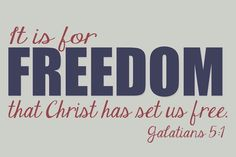Stand firm and do not submit to the yoke of slavery for you are called to freedom.
