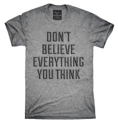 Don't Believe Everything You Think Shirt, Hoodies, Tanktops