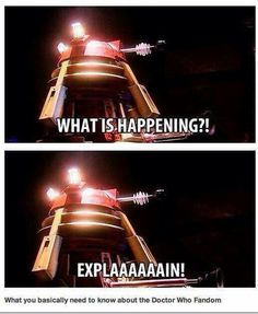 This is everyone who watches Doctor Who for the first time lol