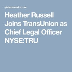 Heather Russell Joins TransUnion as Chief Legal Officer NYSE:TRU