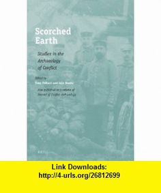 Scorched Earth Studies in the Archaeology of Conflict (9789004164482) Tony Pollard, Iain Banks , ISBN-10: 9004164480  , ISBN-13: 978-9004164482 ,  , tutorials , pdf , ebook , torrent , downloads , rapidshare , filesonic , hotfile , megaupload , fileserve