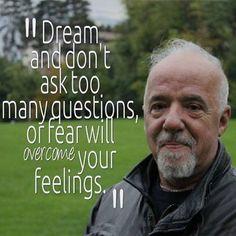 Just dream - Paulo Coelho.