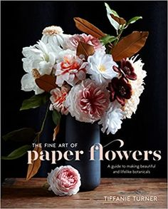 The Fine Art of Paper Flowers: A Guide to Making Beautiful and Lifelike Botanicals: Amazon.co.uk: Tiffanie Turner: 9780399578373: Books How To Make Paper Flowers, Crepe Paper Flowers, Fabric Flowers, Giant Flowers, Types Of Flowers, Will Turner, Coffee Filter Flowers, Paper Peonies, Hybrid Tea Roses