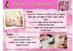 Fevers and children...dilute peppermint, lavender and thieves and apply to bottom of feet