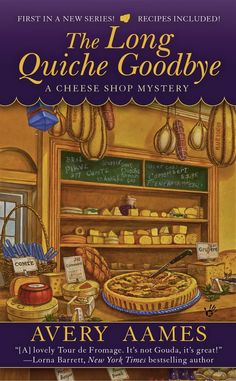 The Long Quiche Goodbye (A Cheese Shop Mystery by Avery Aames. Charlotte Bessette finds the grand opening of her new cheese shop, Fromagerie Bessette, marred by a crime of passion that causes her to become the prime suspect in the murder investigation. Cozy Mysteries, Best Mysteries, Murder Mysteries, Mystery Novels, Mystery Series, I Love Books, Good Books, First Novel, The Victim