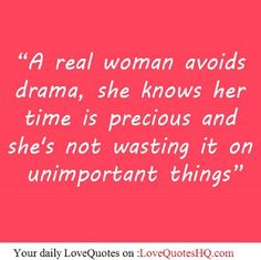 """""""A real woman avoids drama, she knows her time is precious and she's not wasting it on  unimportant things"""""""