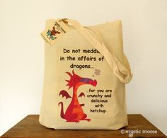 Do Not Meddle In The Affairs Of Dragons Ketchup Eco Cotton Tote Bag. £4.99, via Etsy.