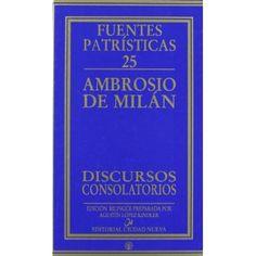 Discursos consolatorios / Ambrosio de Milán ; introducción, traducción y notas de Agustín López Kindler - Madrid : Ciudad Nueva, D.L. 2011
