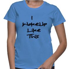 I woke up like this shirt. Comes in all colors and sizes. Sassy Tees