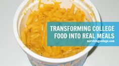 Transforming College Food into Real Meals. This would be great as both an educational program AND a cooking experience!