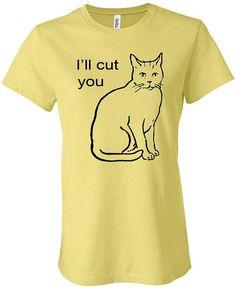 I'll Cut you Cat Shirt by WickedShennanigans on Etsy, $15.99