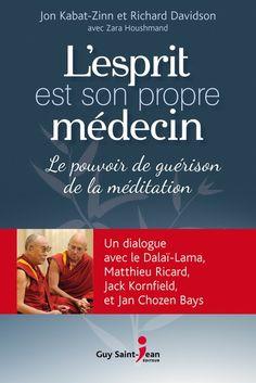 L'Esprit est son propre médecin - Jon Kabat-Zinn et Richard J. Feel Good Books, Books To Read, Dalai Lama, Jon Kabat Zinn, Meditation Benefits, Positive Attitude, Yoga, Art Therapy, Love Book