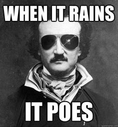 Edgar Allen Poe Pun - Funny Humor English Writer ♠ pinned by http://www.wfpblogs.com/category/toms-blog/