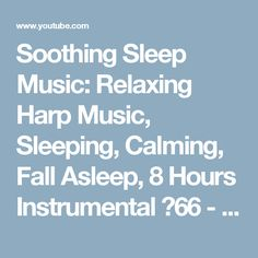 Soothing Sleep Music: Relaxing Harp Music, Sleeping, Calming, Fall Asleep, 8 Hours Instrumental ★66 - YouTube