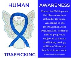 Human trafficking uses the blue awareness ribbon for its cause.  January is human trafficking awareness month.  Human trafficking refers forced labor in many different forms including sexual slavery.  Through awareness we can all help to stop sex trafficking!