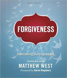 Forgiveness: Overcoming the Impossible: Matthew West: 9781400322565: Amazon.com: Books