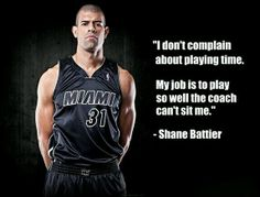 I don't complain about playing time. My job is to play so well the coach can't sit me. - Shane Battier